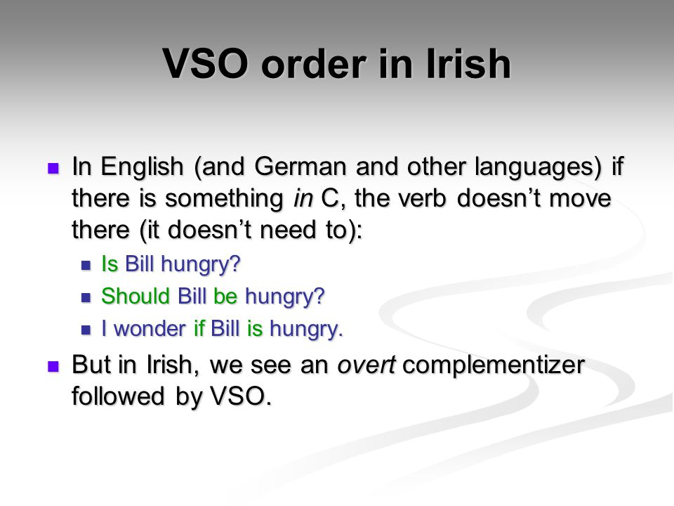 VSO order in Irish In English (and German and other languages) if there is something in C, the verb doesn't move there (it doesn't need to):