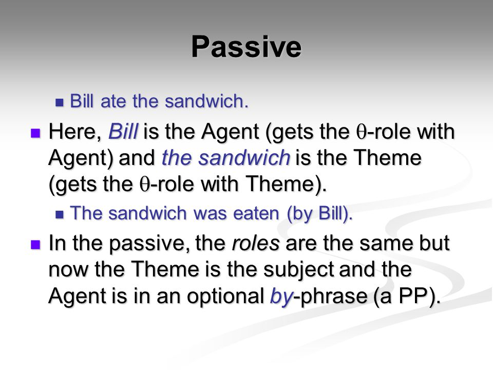 Passive Bill ate the sandwich. Here, Bill is the Agent (gets the q-role with Agent) and the sandwich is the Theme (gets the q-role with Theme).