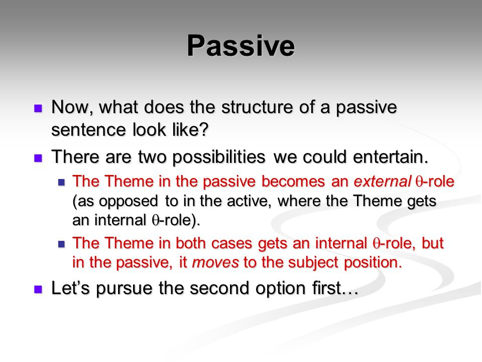 Passive Now, what does the structure of a passive sentence look like