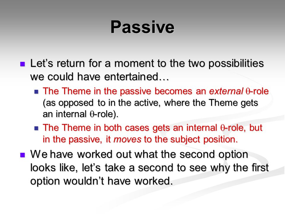 Passive Let's return for a moment to the two possibilities we could have entertained…