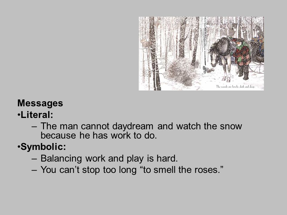 Messages Literal: The man cannot daydream and watch the snow because he has work to do. Symbolic: