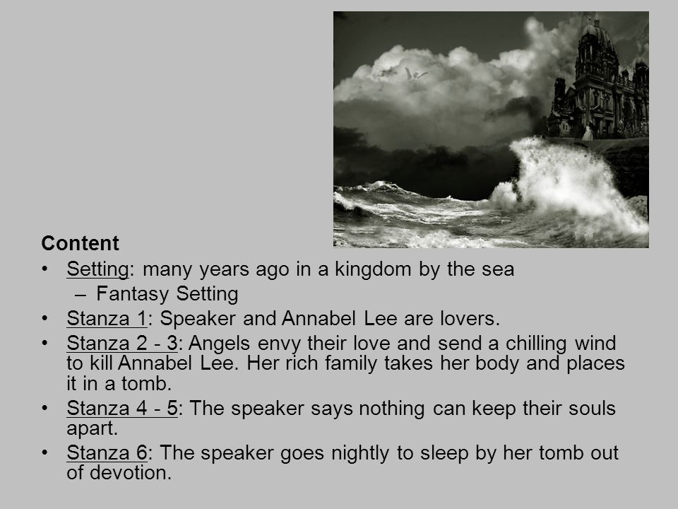 Content Setting: many years ago in a kingdom by the sea. Fantasy Setting. Stanza 1: Speaker and Annabel Lee are lovers.