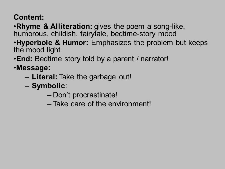 Content: Rhyme & Alliteration: gives the poem a song-like, humorous, childish, fairytale, bedtime-story mood.