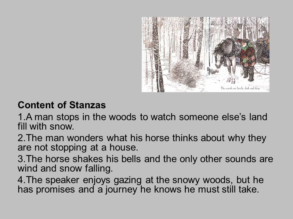 Content of Stanzas A man stops in the woods to watch someone else's land fill with snow.