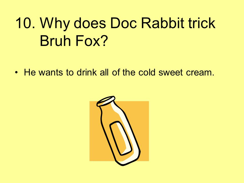 10. Why does Doc Rabbit trick Bruh Fox
