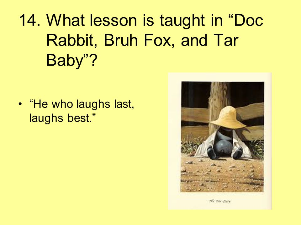 14. What lesson is taught in Doc Rabbit, Bruh Fox, and Tar Baby