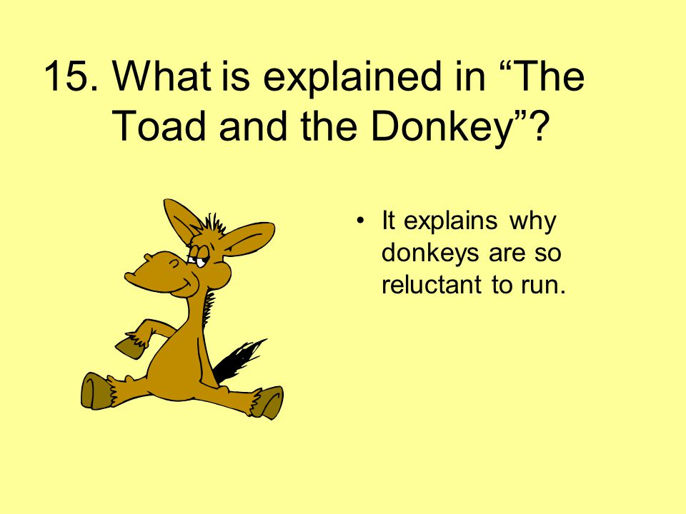 15. What is explained in The Toad and the Donkey