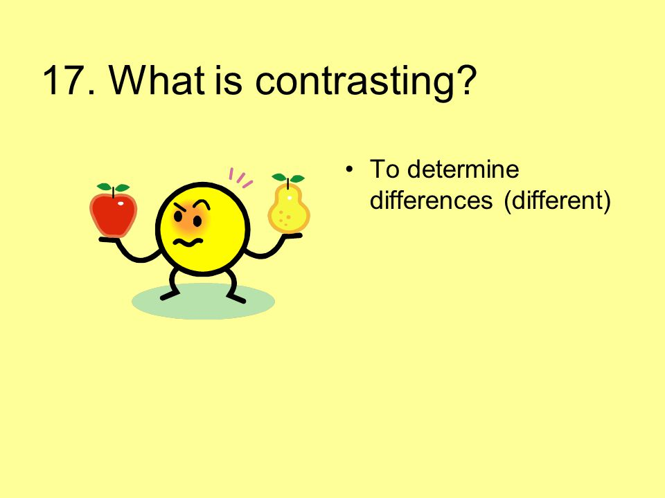 17. What is contrasting To determine differences (different)