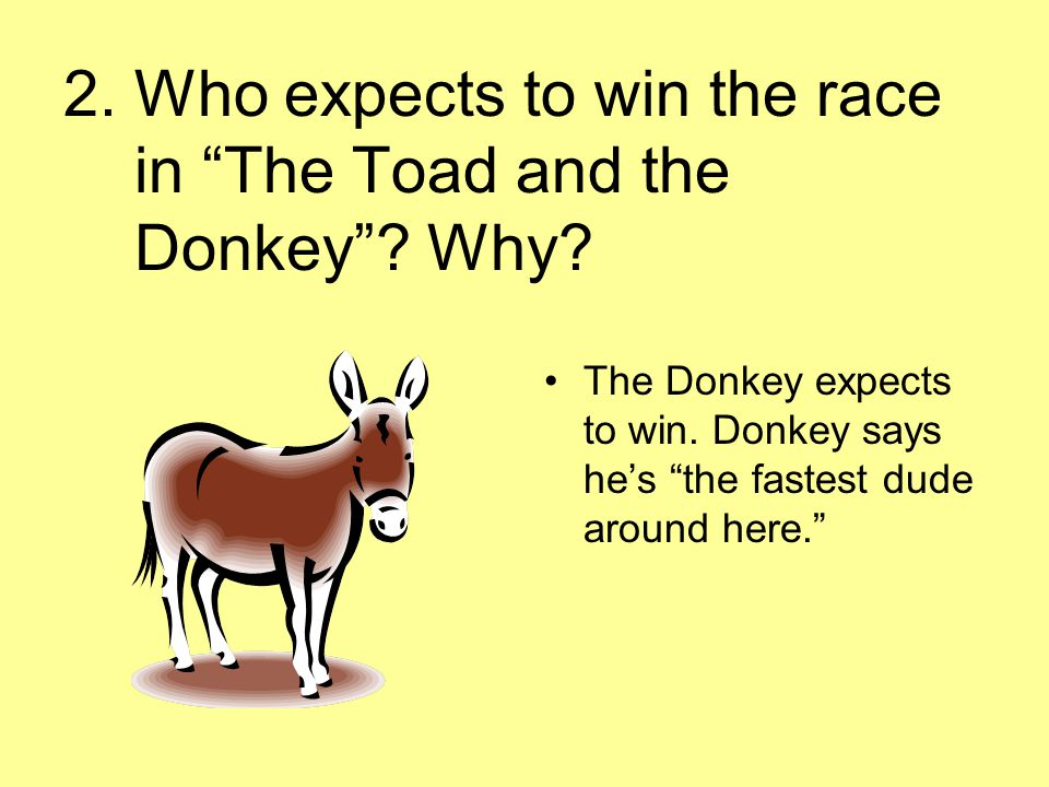 2. Who expects to win the race in The Toad and the Donkey Why