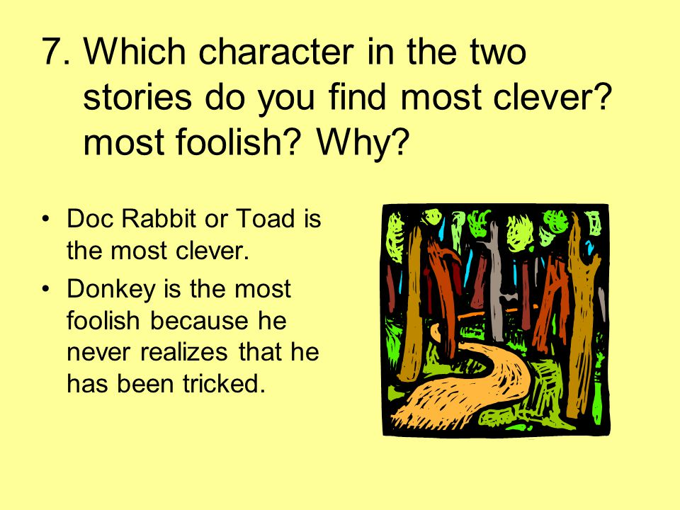 7. Which character in the two stories do you find most clever