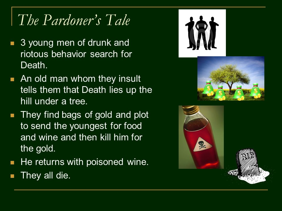 The Pardoner's Tale 3 young men of drunk and riotous behavior search for Death.