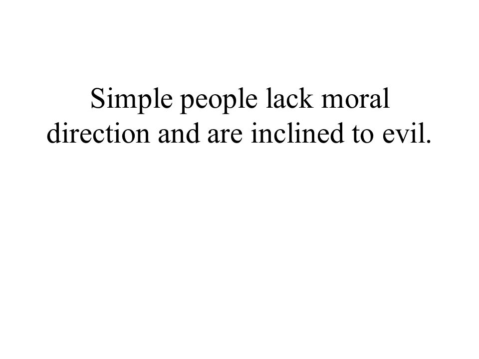 Simple people lack moral direction and are inclined to evil.
