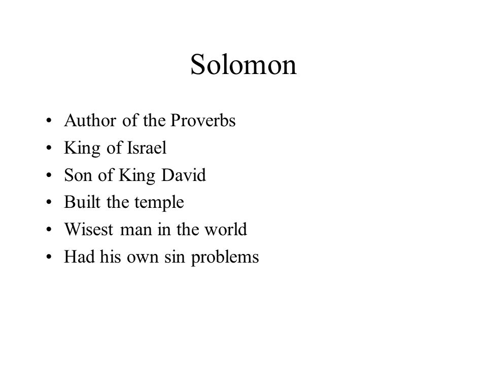 Solomon Author of the Proverbs King of Israel Son of King David