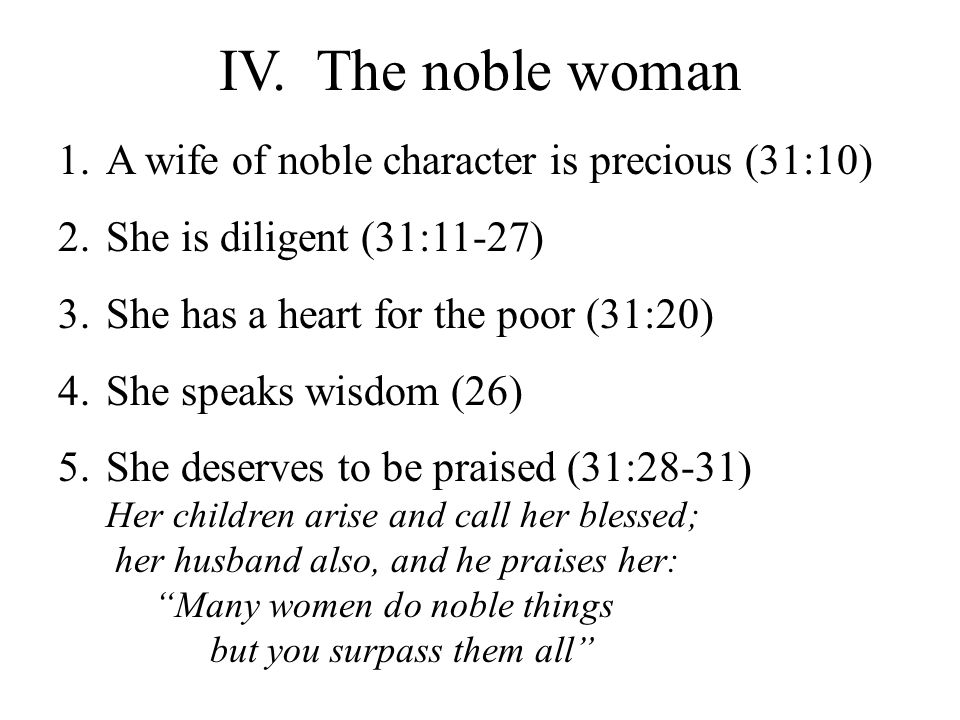 IV. The noble woman A wife of noble character is precious (31:10)