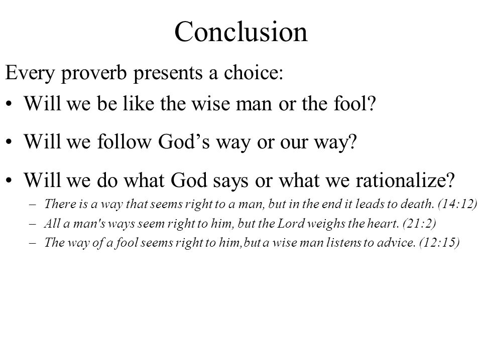 Conclusion Every proverb presents a choice: