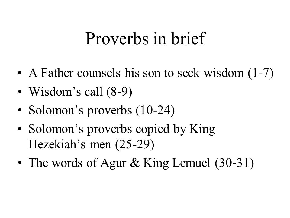 Proverbs in brief A Father counsels his son to seek wisdom (1-7)