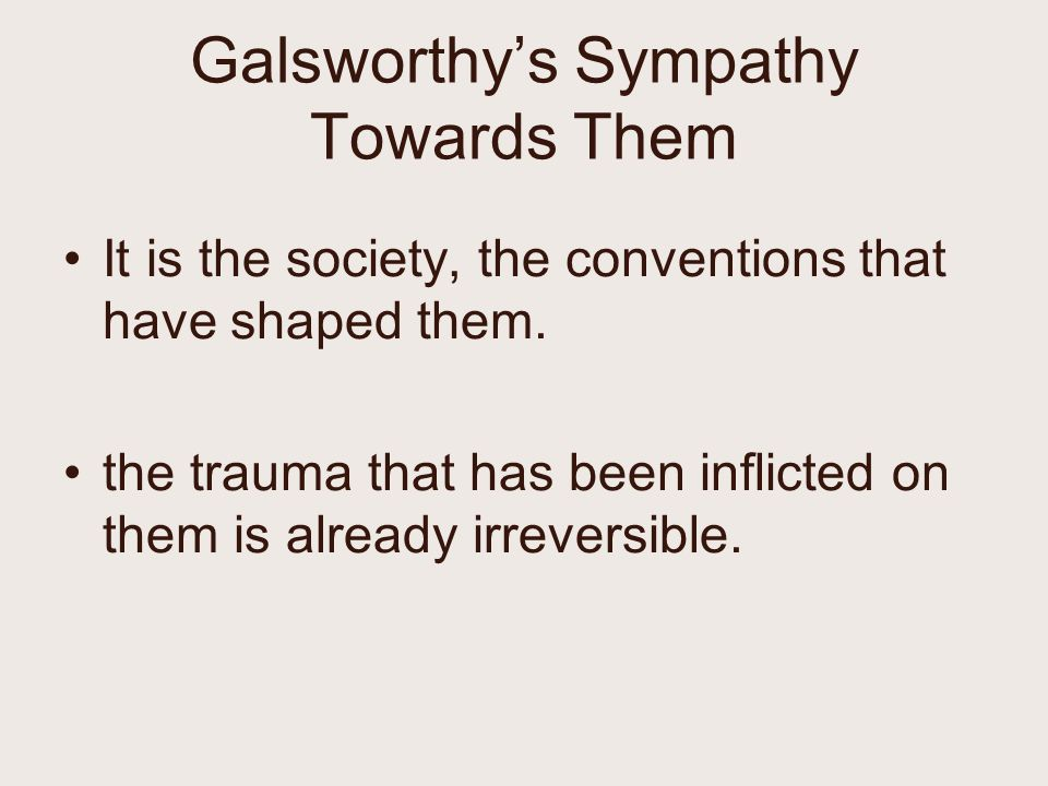 Galsworthy's Sympathy Towards Them