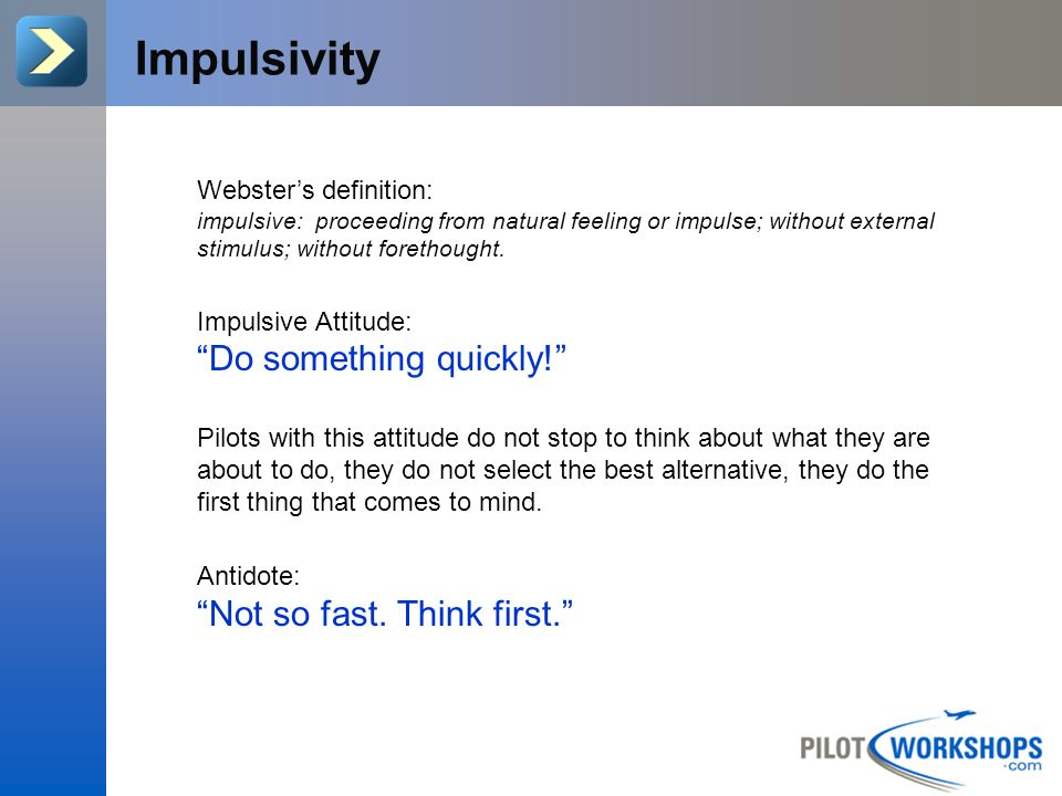 Impulsivity Do something quickly! Not so fast. Think first.