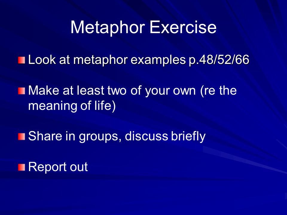 Metaphor Exercise Look at metaphor examples p.48/52/66