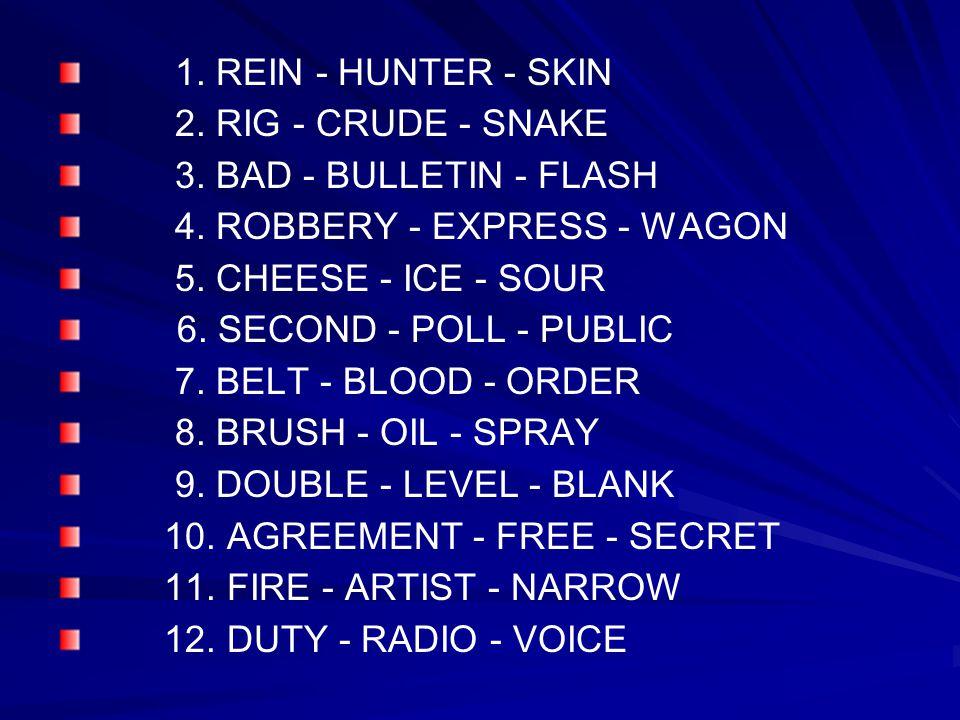 1. REIN - HUNTER - SKIN 2. RIG - CRUDE - SNAKE. 3. BAD - BULLETIN - FLASH. 4. ROBBERY - EXPRESS - WAGON.