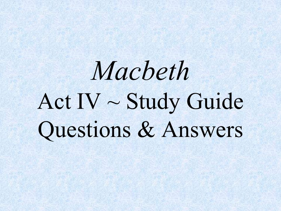 macbeth act iv study guide questions answers ppt video online rh slideplayer com macbeth study guide act 1 scene 3 macbeth study guide act 1 scene 5
