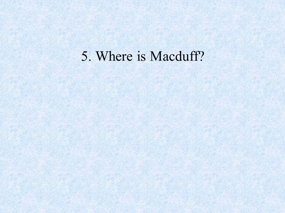 5. Where is Macduff