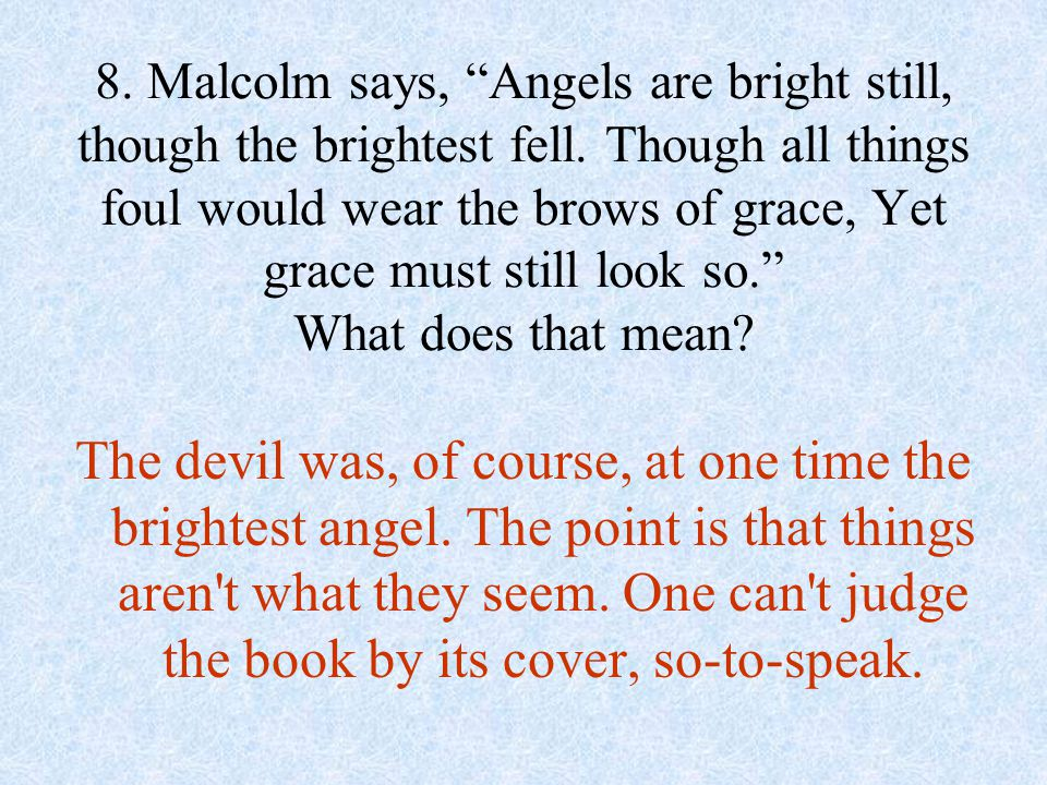 8. Malcolm says, Angels are bright still, though the brightest fell