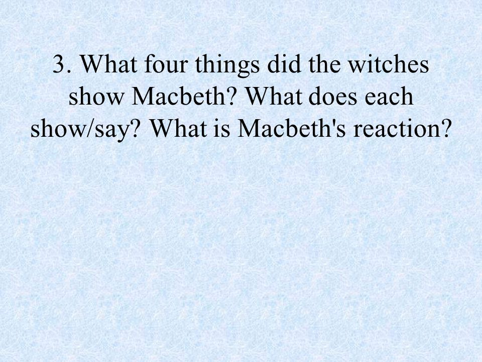 3. What four things did the witches show Macbeth