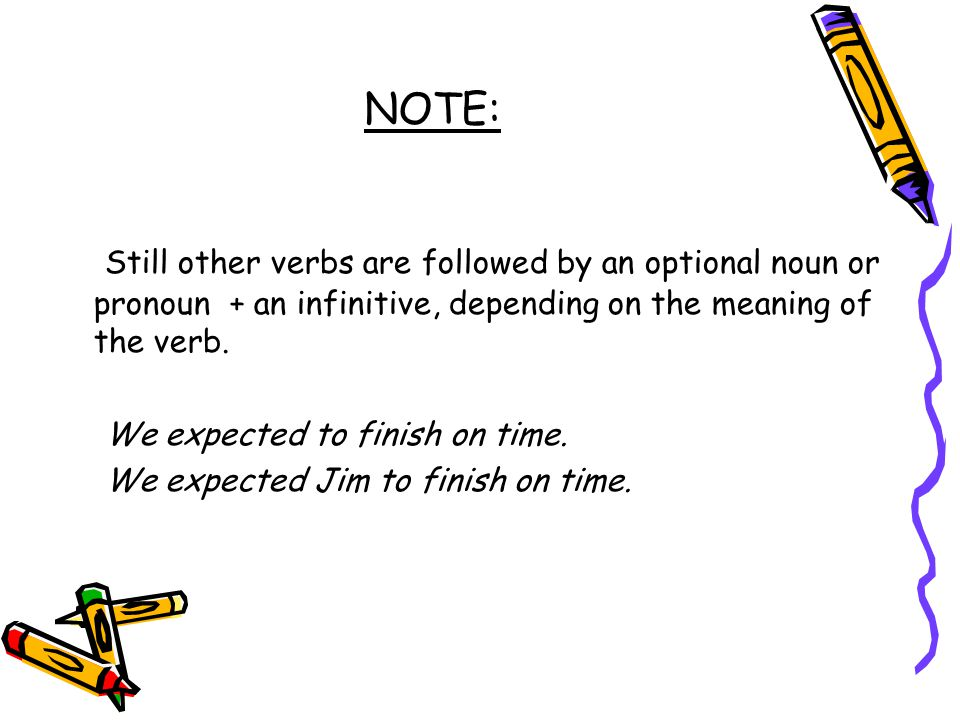 NOTE: Still other verbs are followed by an optional noun or pronoun + an infinitive, depending on the meaning of the verb.