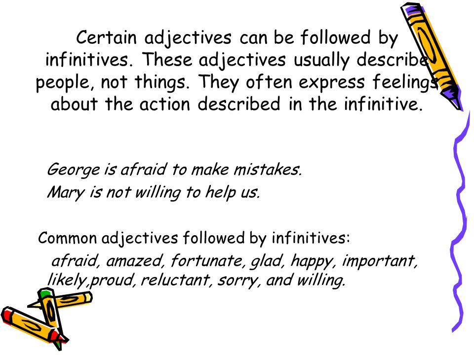 Certain adjectives can be followed by infinitives