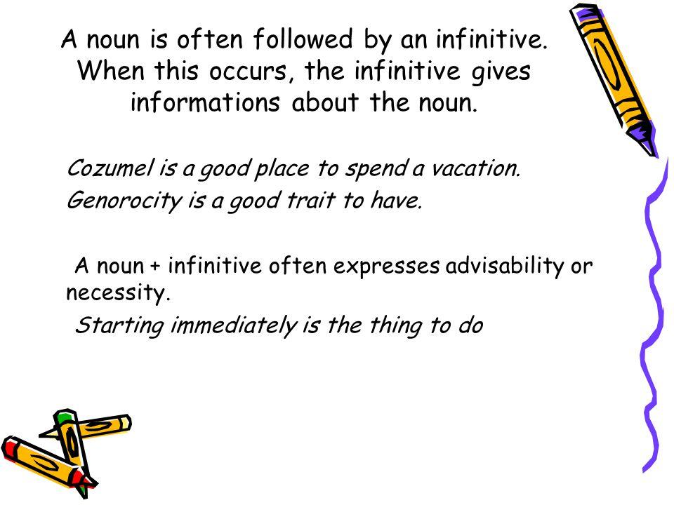 A noun is often followed by an infinitive