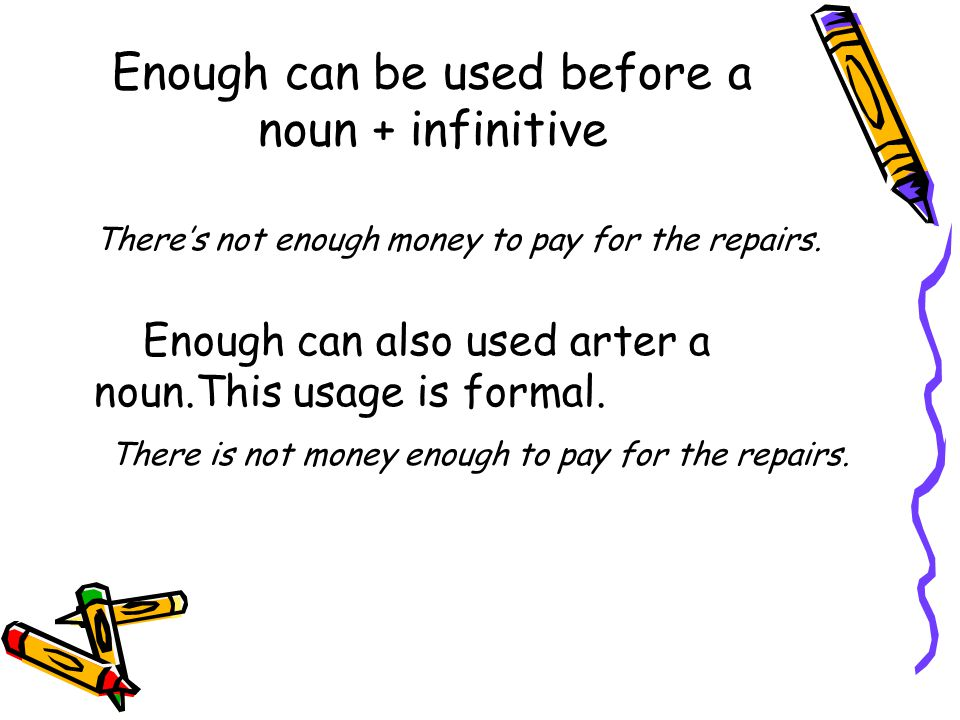 Enough can be used before a noun + infinitive