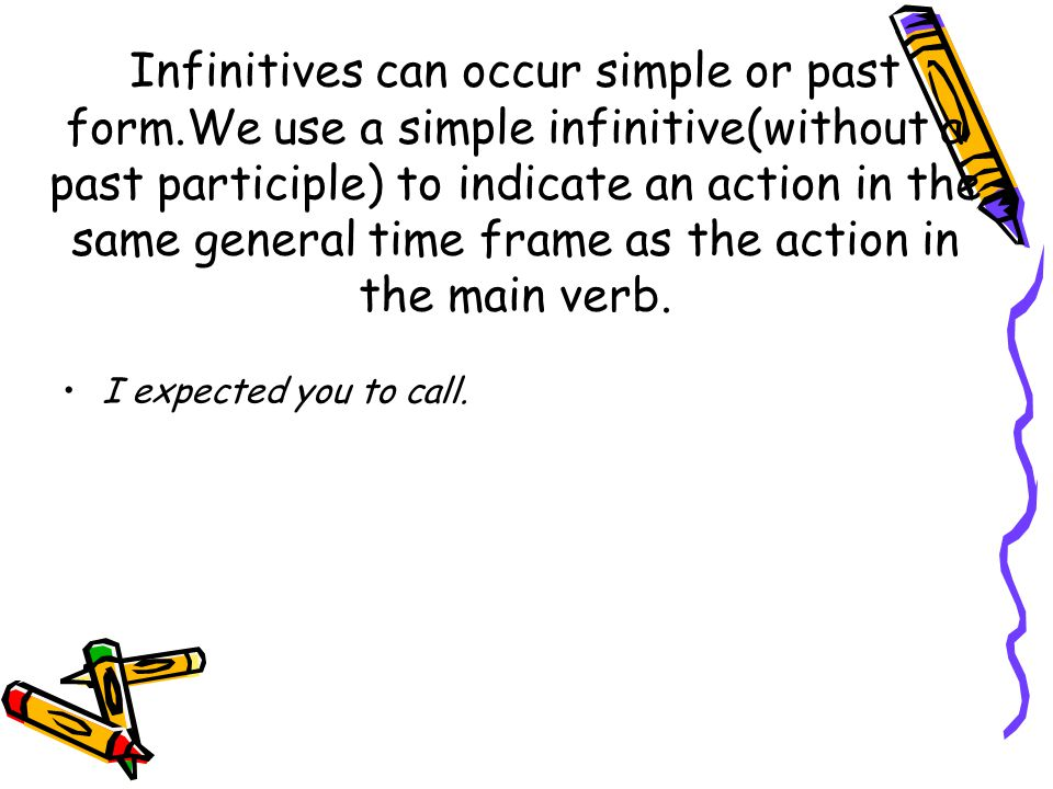 Infinitives can occur simple or past form