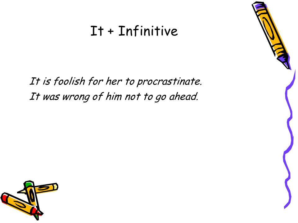 It is foolish for her to procrastinate.