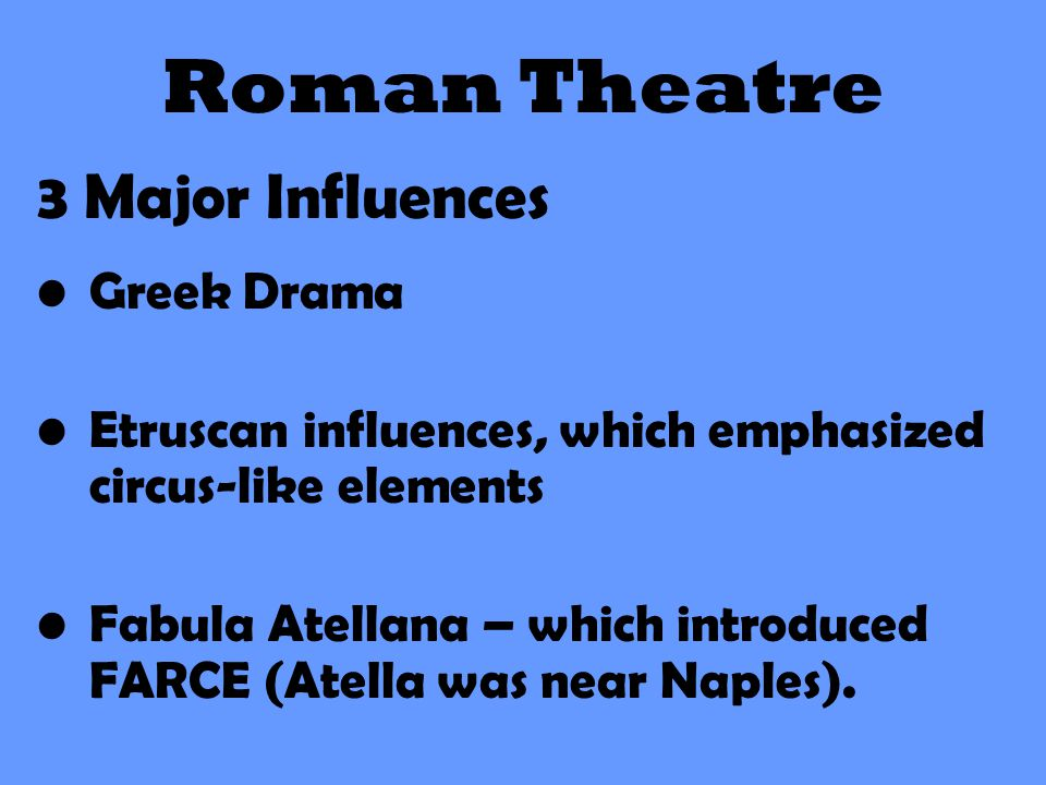 Roman Theatre 3 Major Influences Greek Drama
