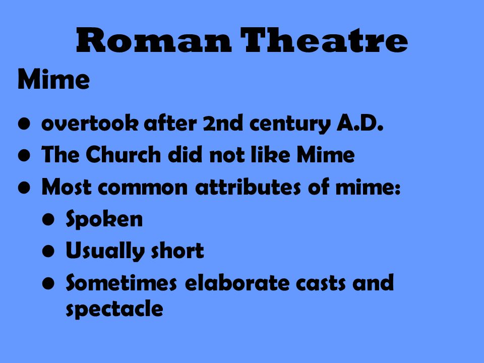 Roman Theatre Mime overtook after 2nd century A.D.
