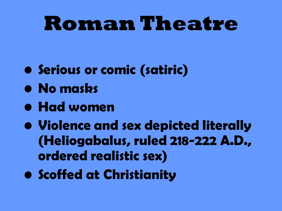 Roman Theatre Serious or comic (satiric) No masks Had women