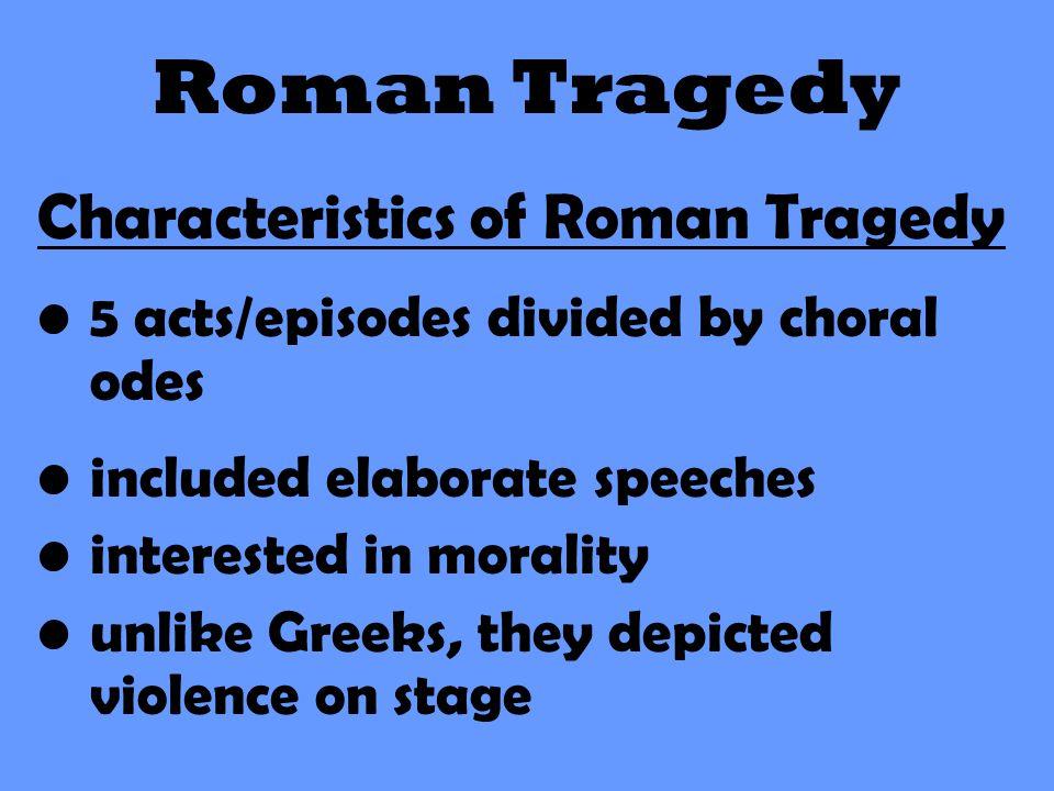 Roman Tragedy Characteristics of Roman Tragedy