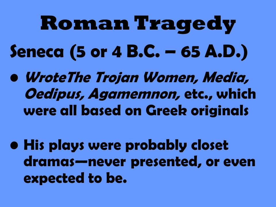 Roman Tragedy Seneca (5 or 4 B.C. – 65 A.D.)