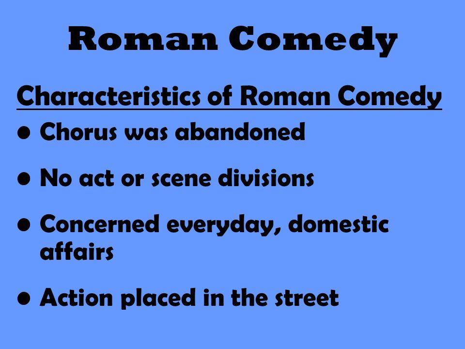 Roman Comedy Characteristics of Roman Comedy Chorus was abandoned