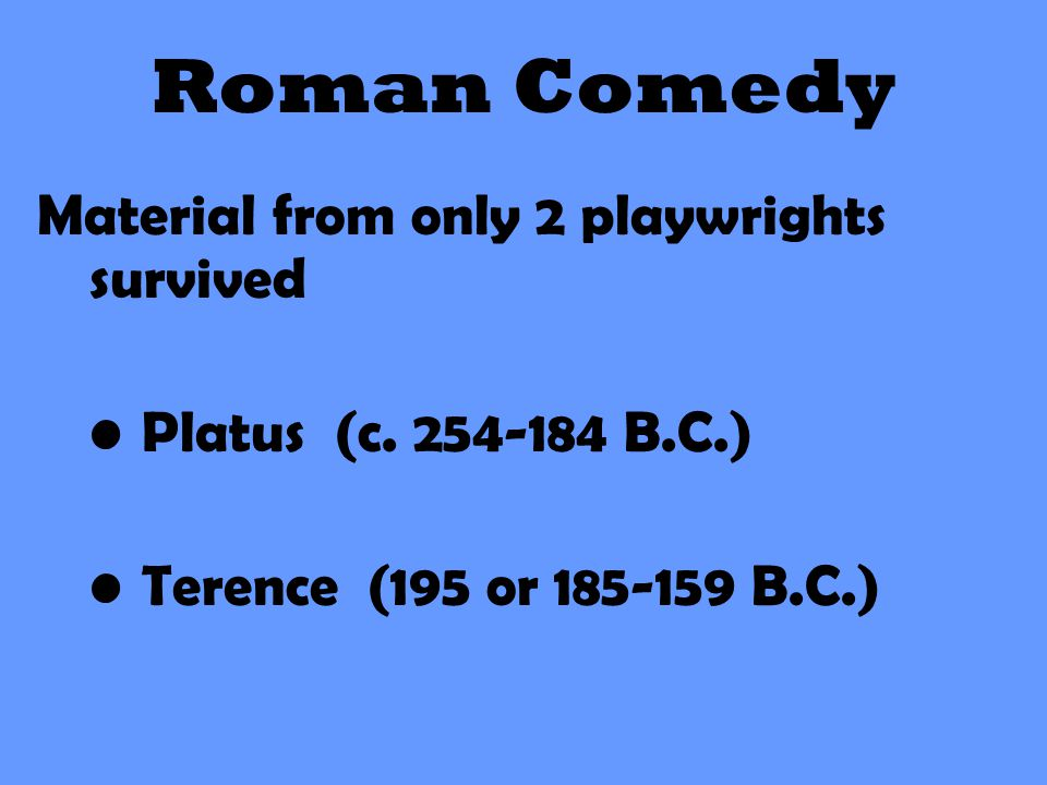 Roman Comedy Material from only 2 playwrights survived