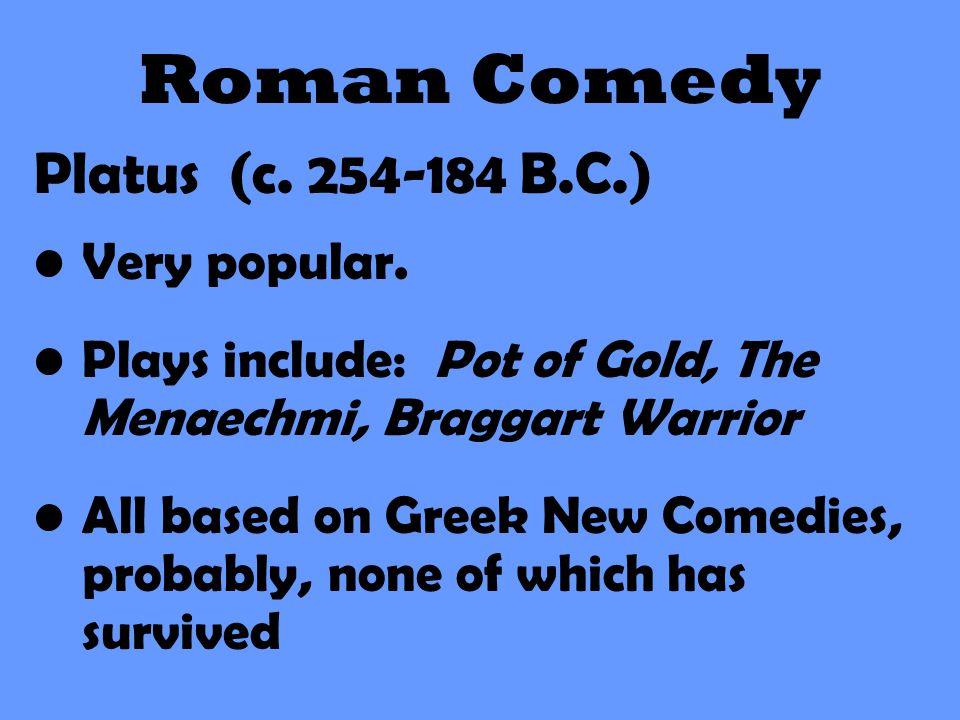 Roman Comedy Platus (c. 254-184 B.C.) Very popular.