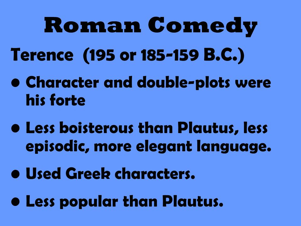 Roman Comedy Terence (195 or 185-159 B.C.)