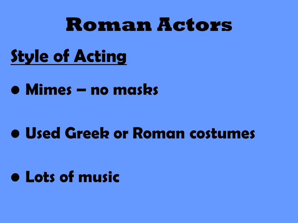 Roman Actors Style of Acting Mimes – no masks