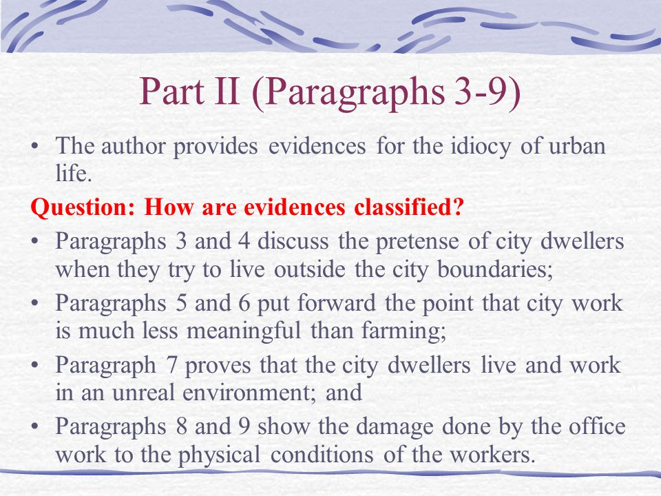 Part II (Paragraphs 3-9) The author provides evidences for the idiocy of urban life. Question: How are evidences classified