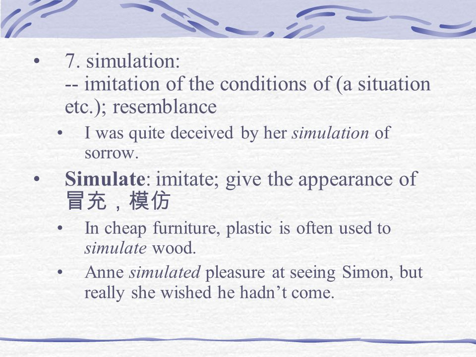 Simulate: imitate; give the appearance of 冒充,模仿