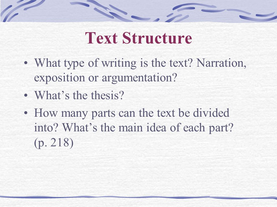 Text Structure What type of writing is the text Narration, exposition or argumentation What's the thesis
