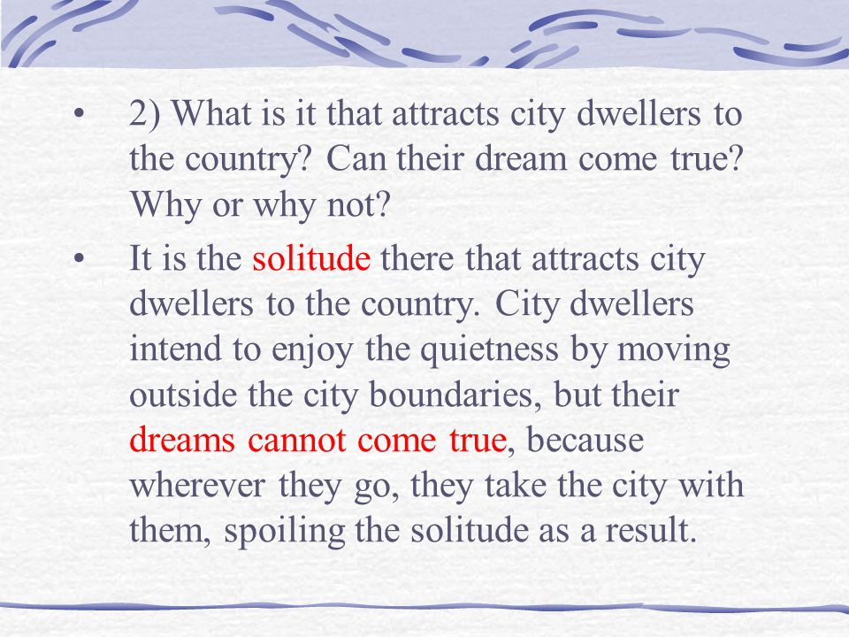 2) What is it that attracts city dwellers to the country