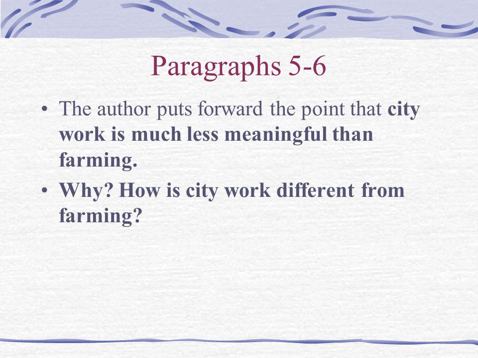 Paragraphs 5-6 The author puts forward the point that city work is much less meaningful than farming.