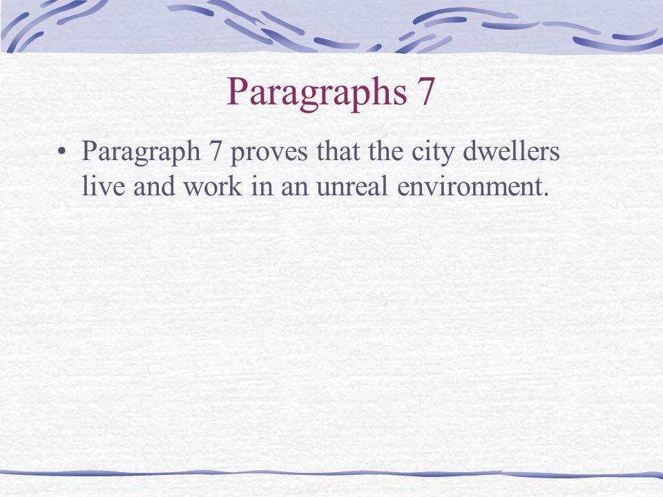Paragraphs 7 Paragraph 7 proves that the city dwellers live and work in an unreal environment.